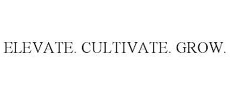 ELEVATE. CULTIVATE. GROW.