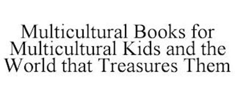 MULTICULTURAL BOOKS FOR MULTICULTURAL KIDS AND THE WORLD THAT TREASURES THEM