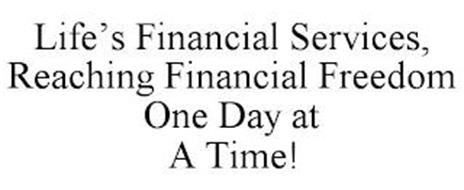LIFE'S FINANCIAL SERVICES, REACHING FINANCIAL FREEDOM ONE DAY AT A TIME!