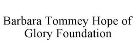 BARBARA TOMMEY HOPE OF GLORY FOUNDATION