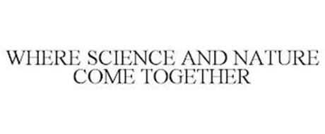 WHERE SCIENCE AND NATURE COME TOGETHER