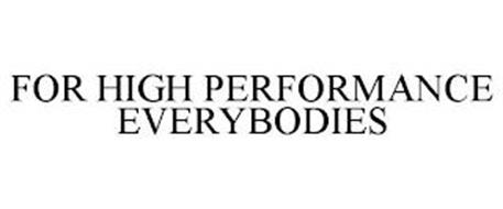 FOR HIGH PERFORMANCE EVERYBODIES