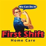 WE CAN DO IT! FIRST SHIFT HOME CARE