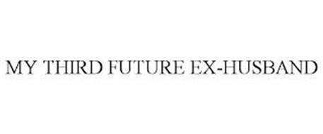 MY THIRD FUTURE EX-HUSBAND