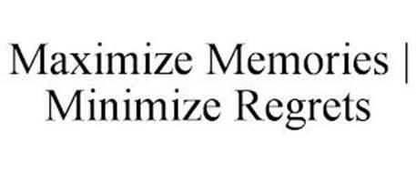 MAXIMIZE MEMORIES | MINIMIZE REGRETS