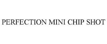 PERFECTION MINI CHIP SHOT