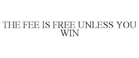 THE FEE IS FREE UNLESS YOU WIN