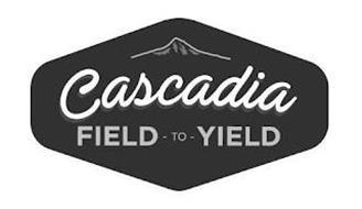 CASCADIA FIELD TO YIELD