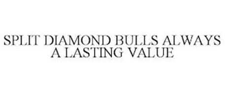 SPLIT DIAMOND BULLS ALWAYS A LASTING VALUE