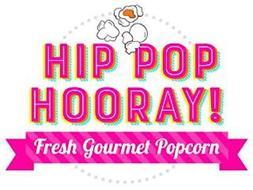 HIP POP HOORAY! FRESH GOURMET POPCORN