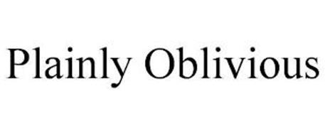 PLAINLY OBLIVIOUS
