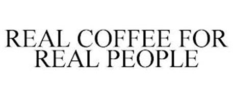 REAL COFFEE FOR REAL PEOPLE