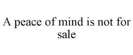 A PEACE OF MIND IS NOT FOR SALE