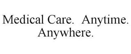 MEDICAL CARE. ANYTIME. ANYWHERE.