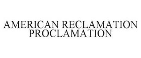 AMERICAN RECLAMATION PROCLAMATION