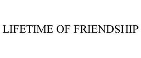 LIFETIME OF FRIENDSHIP