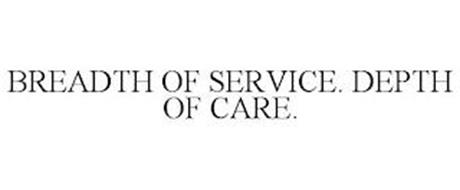 BREADTH OF SERVICE. DEPTH OF CARE.