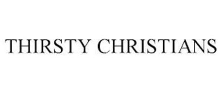 THIRSTY CHRISTIANS