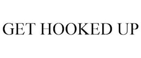GET HOOKED UP