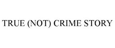TRUE (NOT) CRIME STORY