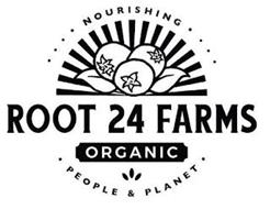 NOURISHING ROOT 24 FARMS ORGANIC PEOPLE & PLANET