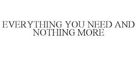EVERYTHING YOU NEED AND NOTHING MORE
