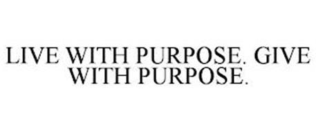 LIVE WITH PURPOSE. GIVE WITH PURPOSE.