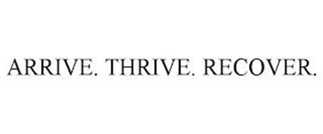 ARRIVE. THRIVE. RECOVER.