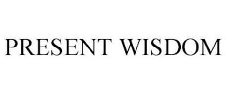 PRESENT WISDOM