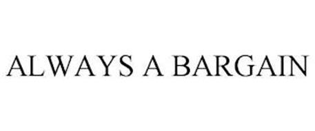 ALWAYS A BARGAIN