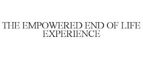 THE EMPOWERED END OF LIFE EXPERIENCE