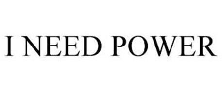 I NEED POWER
