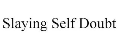 SLAYING SELF DOUBT
