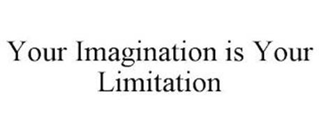 YOUR IMAGINATION IS YOUR LIMITATION