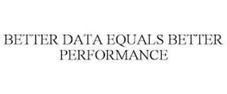BETTER DATA EQUALS BETTER PERFORMANCE