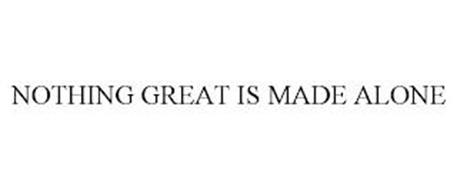 NOTHING GREAT IS MADE ALONE