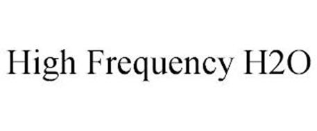 HIGH FREQUENCY H2O