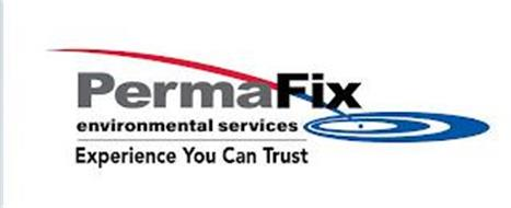 PERMAFIX ENVIRONMENTAL SERVICES EXPERIENCE YOU CAN TRUST