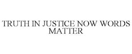 TRUTH IN JUSTICE NOW WORDS MATTER