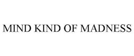 MIND KIND OF MADNESS