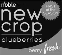 NOBLE NEW CROP BLUEBERRIES FIRST OF THE SEASON BERRY FRESH