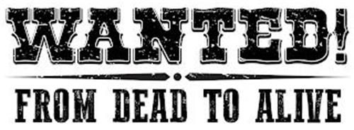 WANTED! | FROM DEAD TO ALIVE