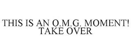 THIS IS AN O.M.G. MOMENT! TAKE OVER