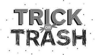 TRICK OR TRASH