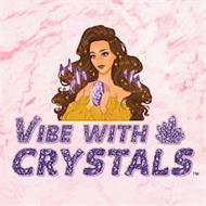 VIBE WITH CRYSTALS