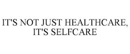 IT'S NOT JUST HEALTHCARE, IT'S SELFCARE