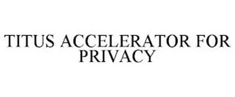 TITUS ACCELERATOR FOR PRIVACY