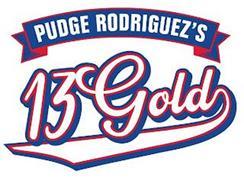 PUDGE RODRIGUEZ'S 13 GOLD