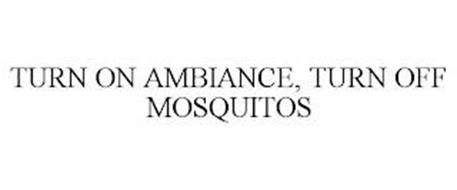 TURN ON AMBIANCE, TURN OFF MOSQUITOS