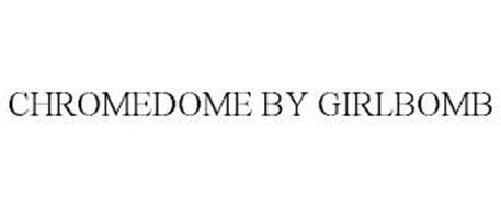 CHROMEDOME BY GIRLBOMB